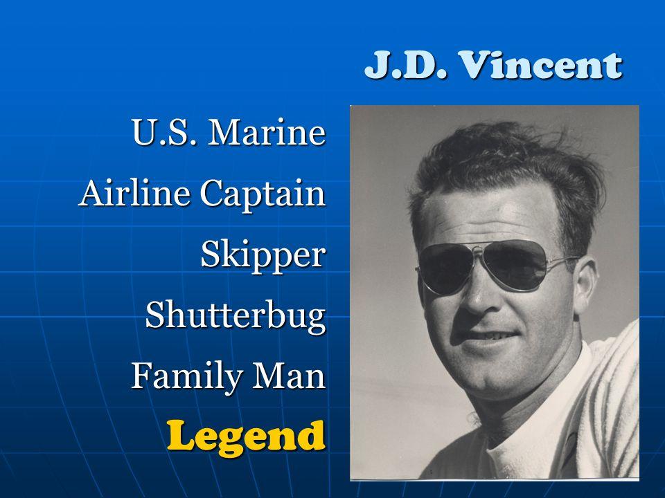 J.D. Vincent U.S. Marine Airline Captain Skipper Shutterbug Family Man Legend