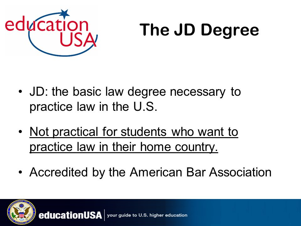 The JD Degree JD: the basic law degree necessary to practice law in the U.S. Not practical for students who want to practice law in their home country