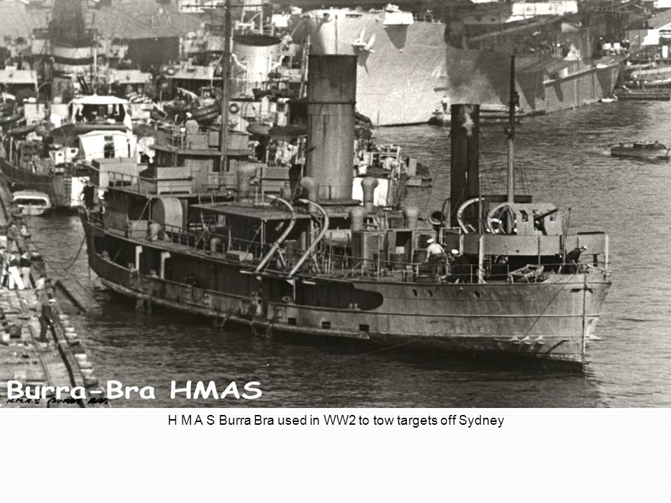 H M A S Burra Bra used in WW2 to tow targets off Sydney