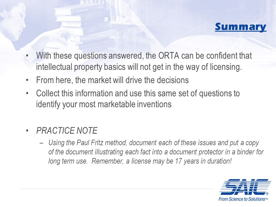 Summary With these questions answered, the ORTA can be confident that intellectual property basics will not get in the way of licensing.