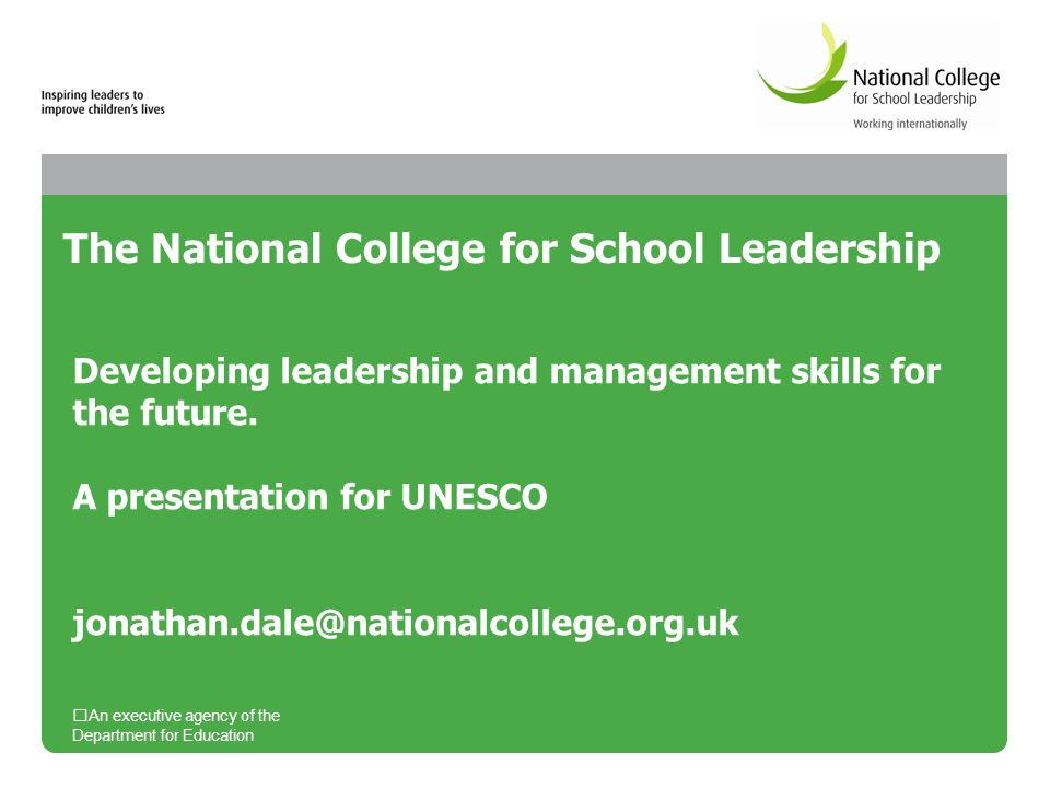 11 National College Programmes Certificate/Diploma in School Business Management Leading from the Middle Leadership Pathways Accelerate to Headship including Future Leaders National Professional Qualification for Headship (NPQH) Head Start support for first time appointed head teachers National Professional Qualification for Integrated Centre Leadership (NPQICL) The Strategic Leadership of ICT