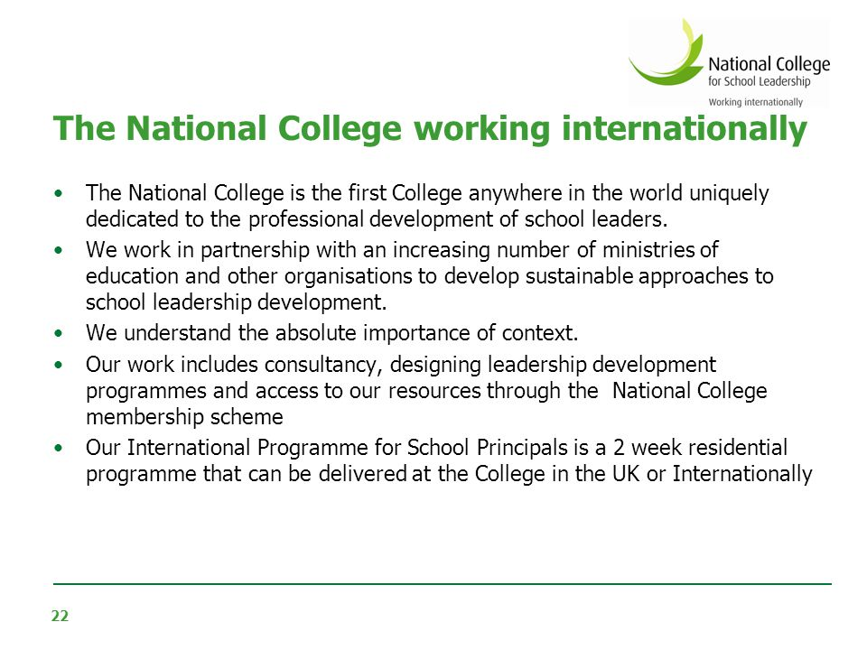22 The National College working internationally The National College is the first College anywhere in the world uniquely dedicated to the professional