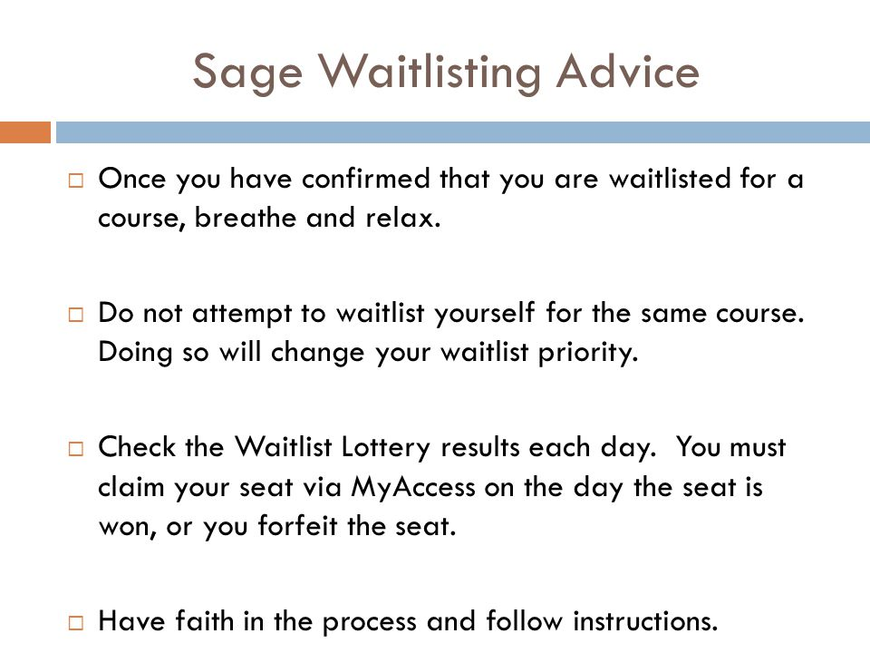 Sage Waitlisting Advice  Once you have confirmed that you are waitlisted for a course, breathe and relax.
