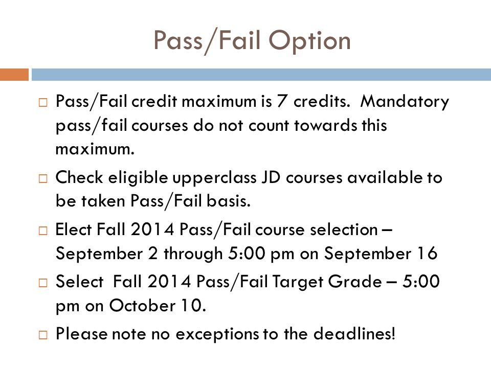 Pass/Fail Option  Pass/Fail credit maximum is 7 credits.