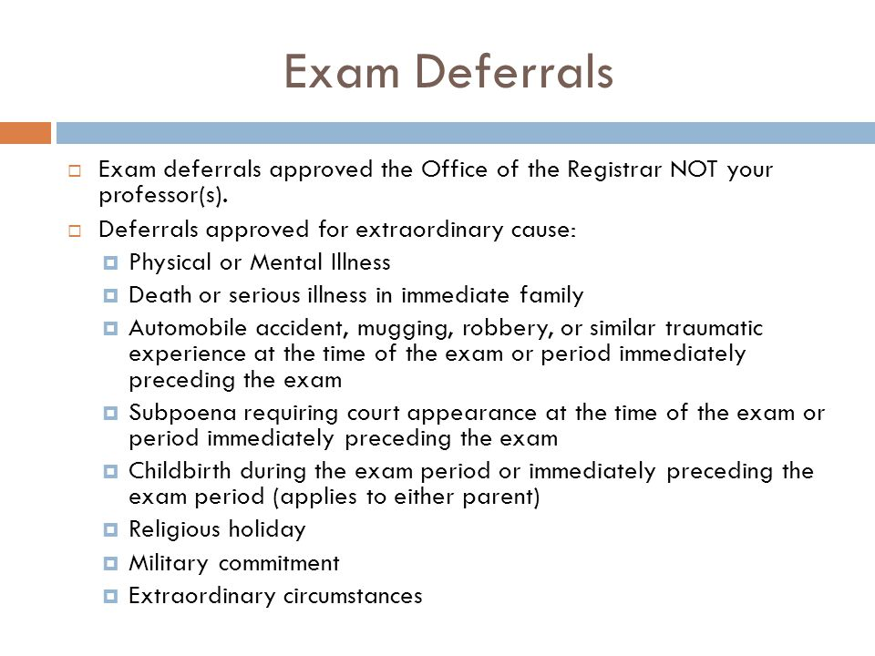 Exam Deferrals  Exam deferrals approved the Office of the Registrar NOT your professor(s).