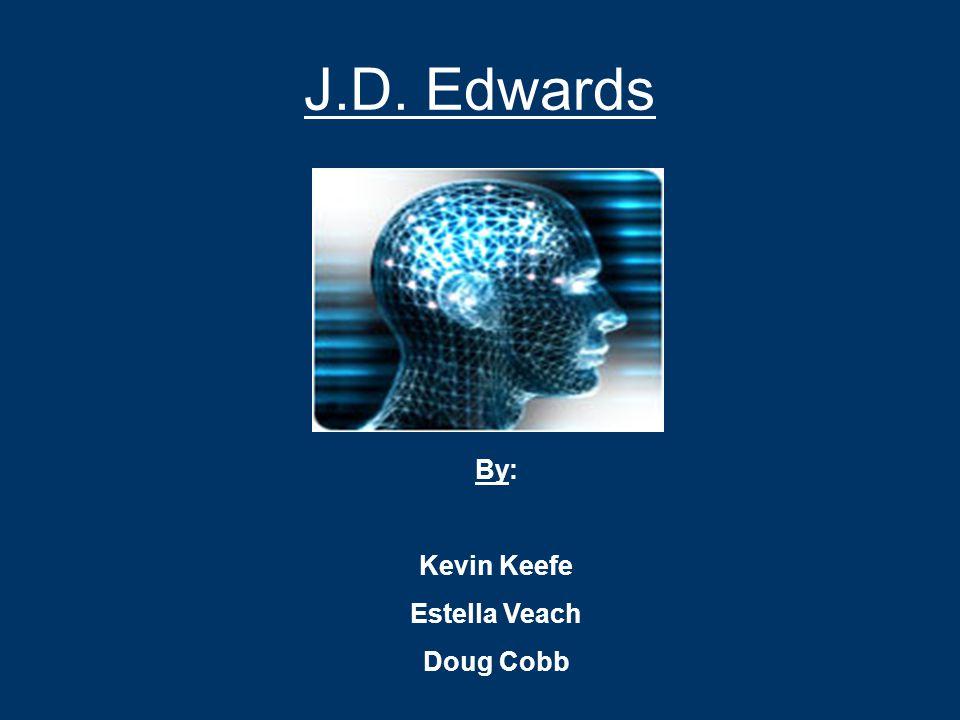 J.D. Edwards By: Kevin Keefe Estella Veach Doug Cobb
