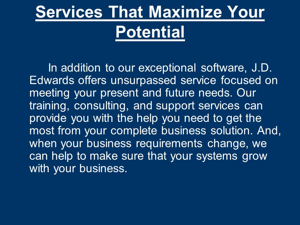 Services That Maximize Your Potential In addition to our exceptional software, J.D.