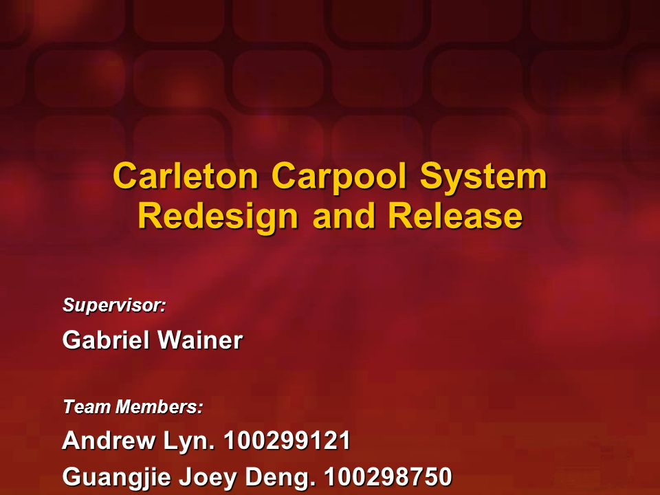 Carleton Carpool System Redesign and Release Supervisor: Gabriel Wainer Team Members: Andrew Lyn.