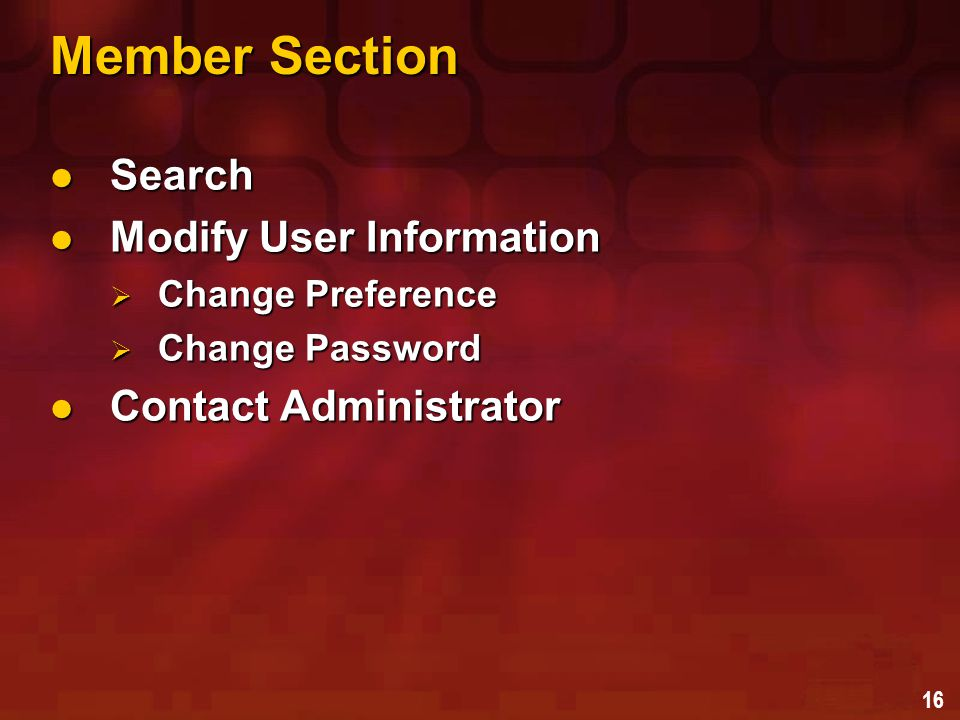 16 Member Section Search Search Modify User Information Modify User Information  Change Preference  Change Password Contact Administrator Contact Administrator