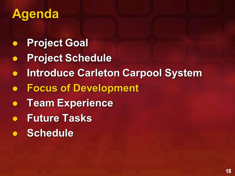 18 Agenda Project Goal Project Goal Project Schedule Project Schedule Introduce Carleton Carpool System Introduce Carleton Carpool System Focus of Development Focus of Development Team Experience Team Experience Future Tasks Future Tasks Schedule Schedule