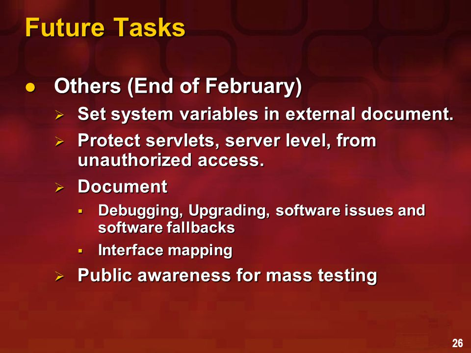 26 Future Tasks Others (End of February) Others (End of February)  Set system variables in external document.