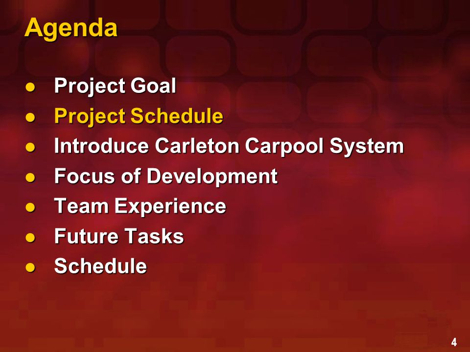 4 Agenda Project Goal Project Goal Project Schedule Project Schedule Introduce Carleton Carpool System Introduce Carleton Carpool System Focus of Development Focus of Development Team Experience Team Experience Future Tasks Future Tasks Schedule Schedule