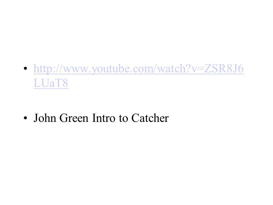 http://www.youtube.com/watch v=ZSR8J6 LUaT8http://www.youtube.com/watch v=ZSR8J6 LUaT8 John Green Intro to Catcher