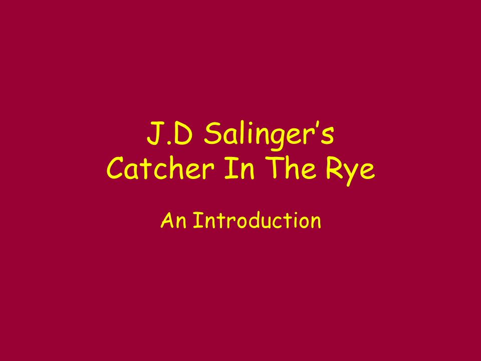 J.D Salinger's Catcher In The Rye An Introduction