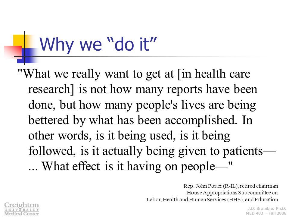 """J.D. Bramble, Ph.D. MED 483 – Fall 2006 Why we """"do it"""""""