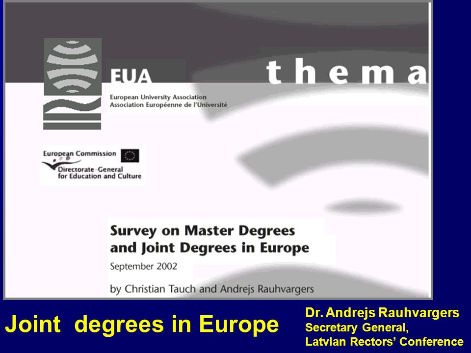 Joint degrees in Europe Dr. Andrejs Rauhvargers Secretary General, Latvian Rectors' Conference