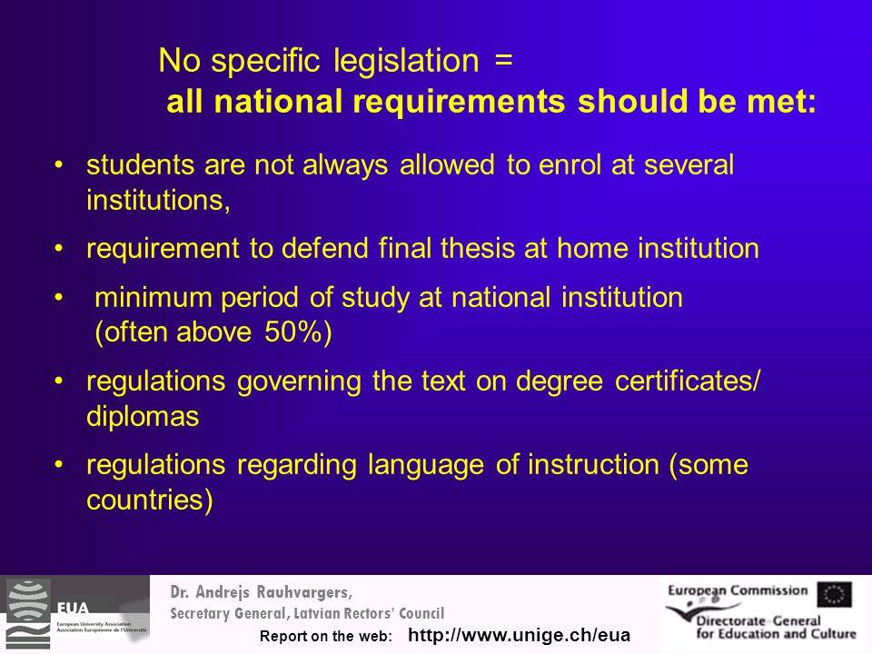 Dr. Andrejs Rauhvargers, Secretary General, Latvian Rectors' Council Report on the web: http://www.unige.ch/eua No specific legislation = all national