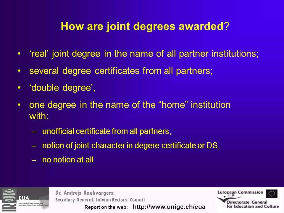 Dr. Andrejs Rauhvargers, Secretary General, Latvian Rectors' Council Report on the web: http://www.unige.ch/eua How are joint degrees awarded? 'real'