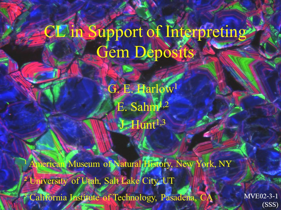CL in Support of Interpreting Gem Deposits G. E. Harlow 1 E. Sahm 1,2 J. Hunt 1,3 1 American Museum of Natural History, New York, NY 2 University of U