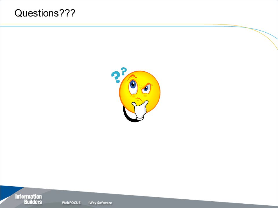Copyright 2007, Information Builders. Slide 21 Questions