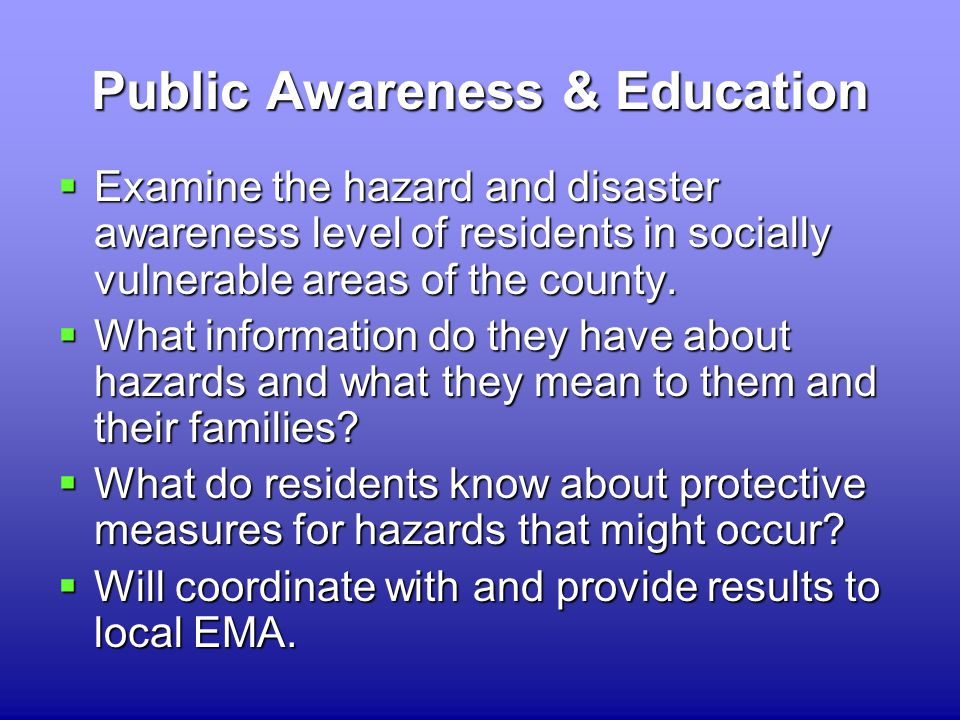 Public Awareness & Education  Examine the hazard and disaster awareness level of residents in socially vulnerable areas of the county.