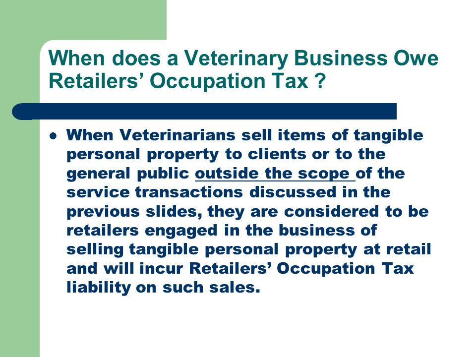 When does a Veterinary Business Owe Retailers' Occupation Tax .