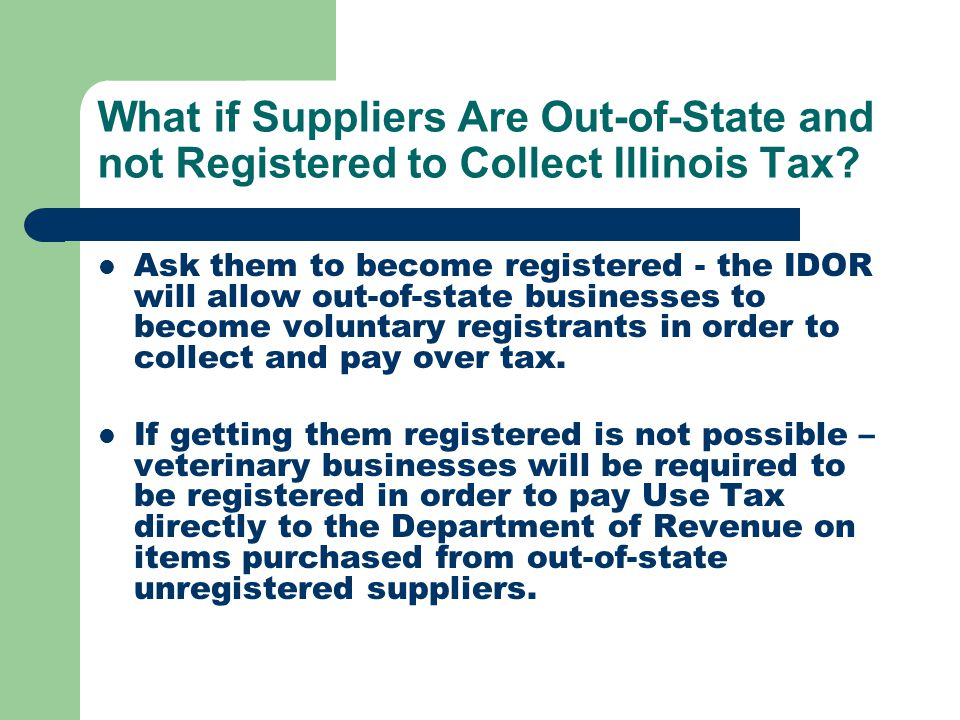 What if Suppliers Are Out-of-State and not Registered to Collect Illinois Tax.