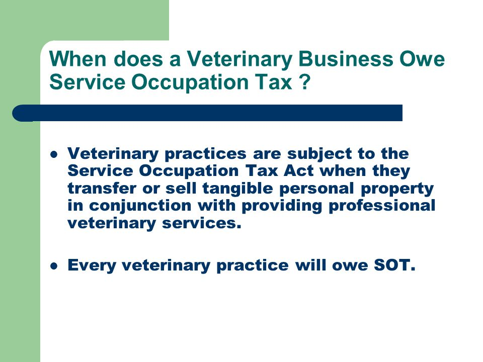 When does a Veterinary Business Owe Service Occupation Tax .
