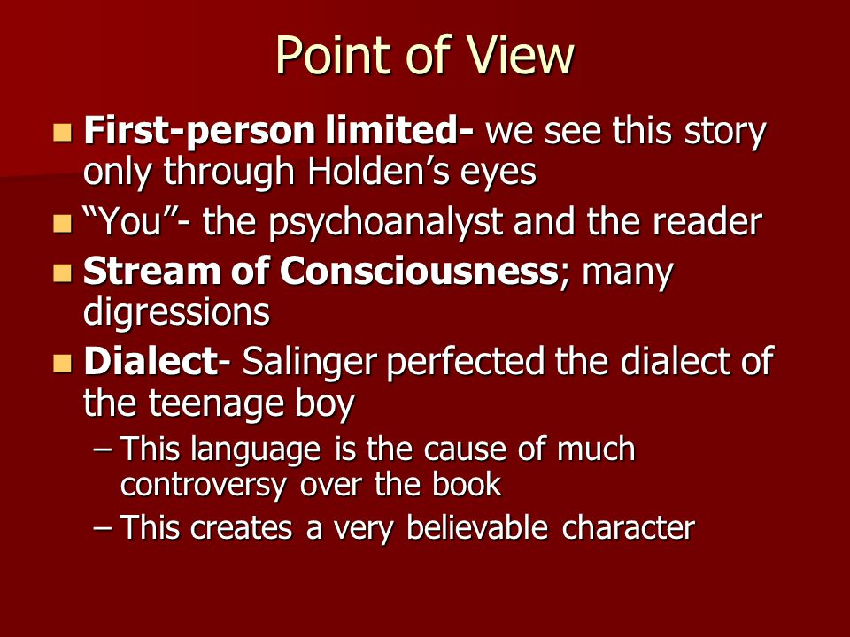 "Point of View First-person limited- we see this story only through Holden's eyes First-person limited- we see this story only through Holden's eyes ""Y"