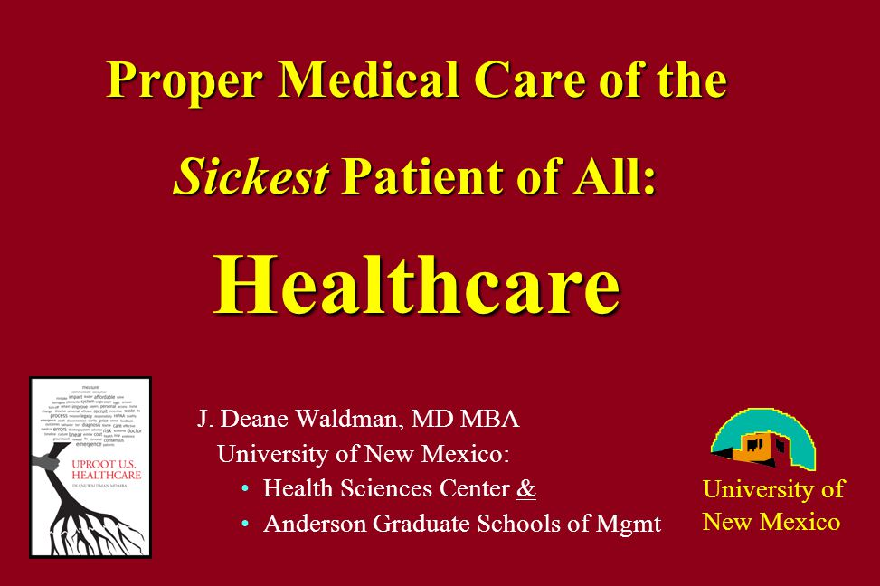 University of New Mexico Principles of Good Medical Practice Healthcare Dx & R x JD Waldman, MD MBA 1.Gather data: Obj.