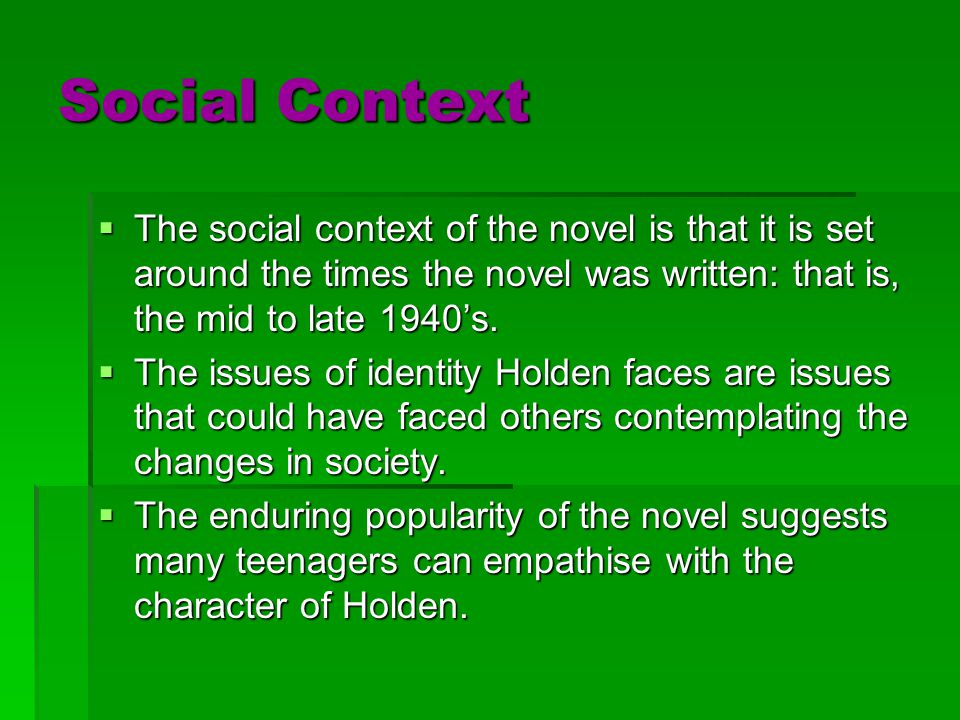 Social Context  The social context of the novel is that it is set around the times the novel was written: that is, the mid to late 1940's.  The issu