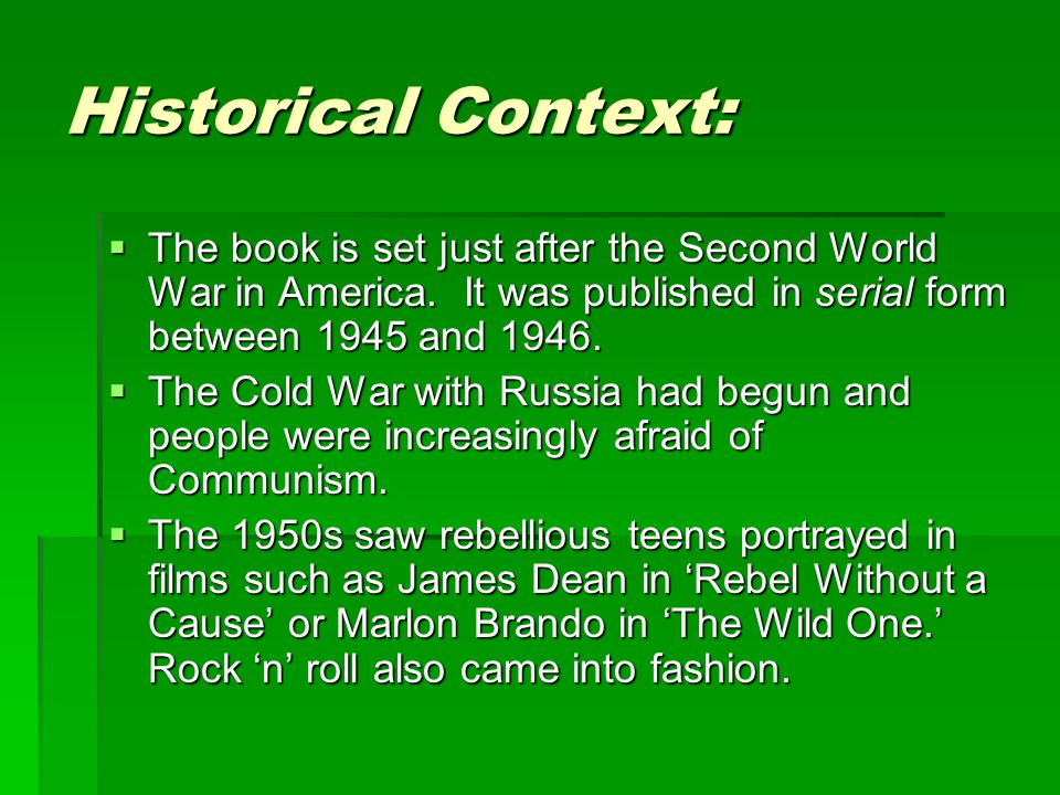 Historical Context:  The book is set just after the Second World War in America. It was published in serial form between 1945 and 1946.  The Cold Wa