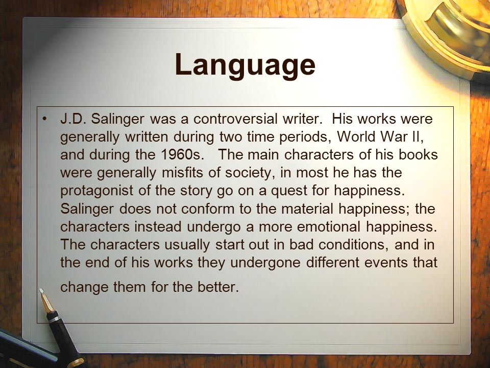 Language J.D. Salinger was a controversial writer. His works were generally written during two time periods, World War II, and during the 1960s. The m