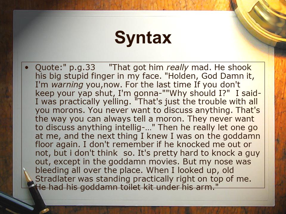 Syntax Quote: p.g.33 That got him really mad.He shook his big stupid finger in my face.