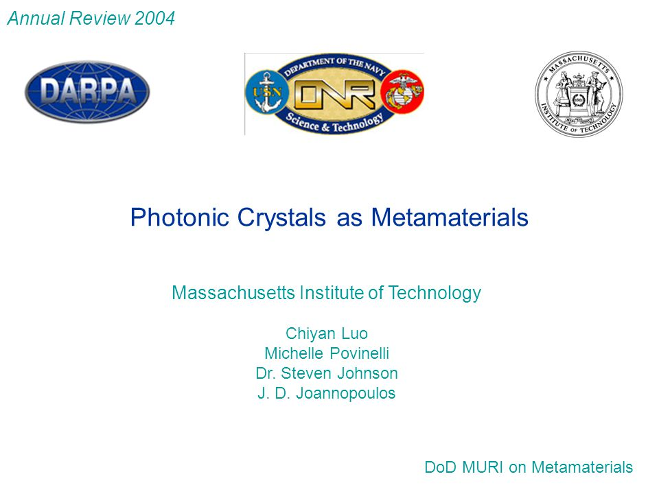 Massachusetts Institute of Technology Chiyan Luo Michelle Povinelli Dr. Steven Johnson J. D. Joannopoulos DoD MURI on Metamaterials Photonic Crystals