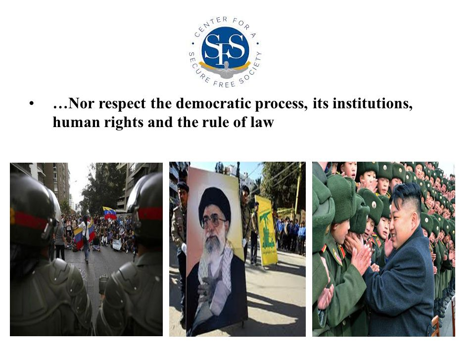 …Nor respect the democratic process, its institutions, human rights and the rule of law