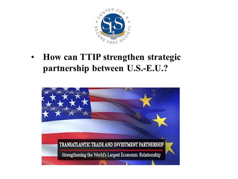 How can TTIP strengthen strategic partnership between U.S.-E.U.
