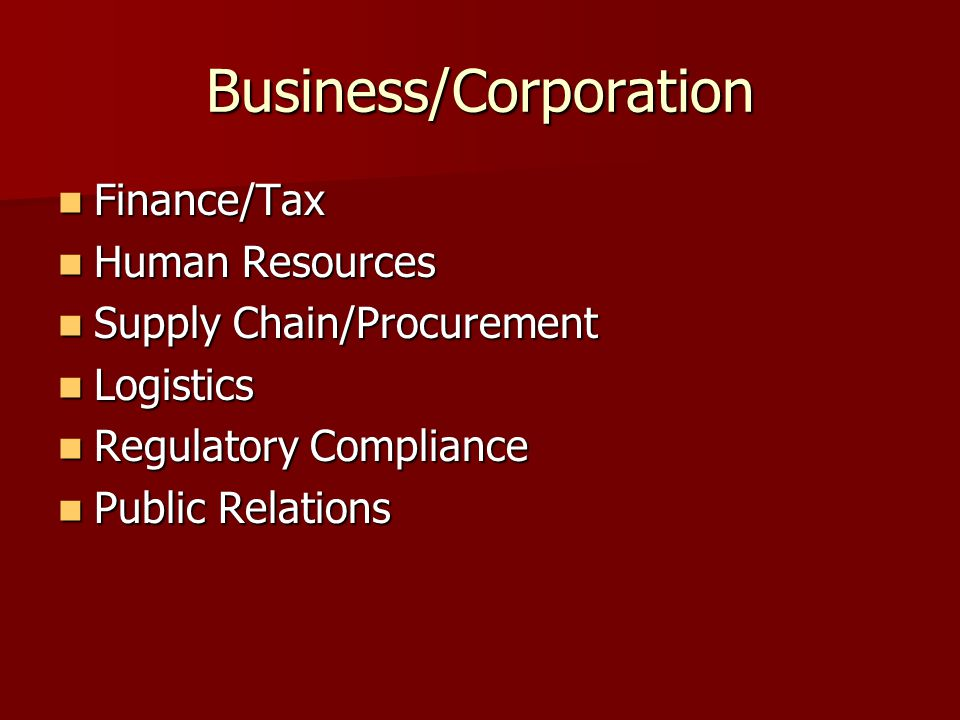 Business/Corporation Finance/Tax Finance/Tax Human Resources Human Resources Supply Chain/Procurement Supply Chain/Procurement Logistics Logistics Regulatory Compliance Regulatory Compliance Public Relations Public Relations