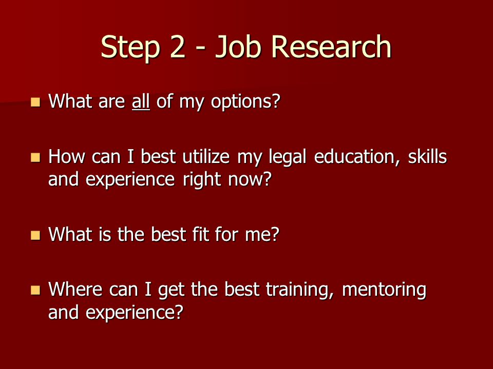 Step 2 - Job Research What are all of my options. What are all of my options.