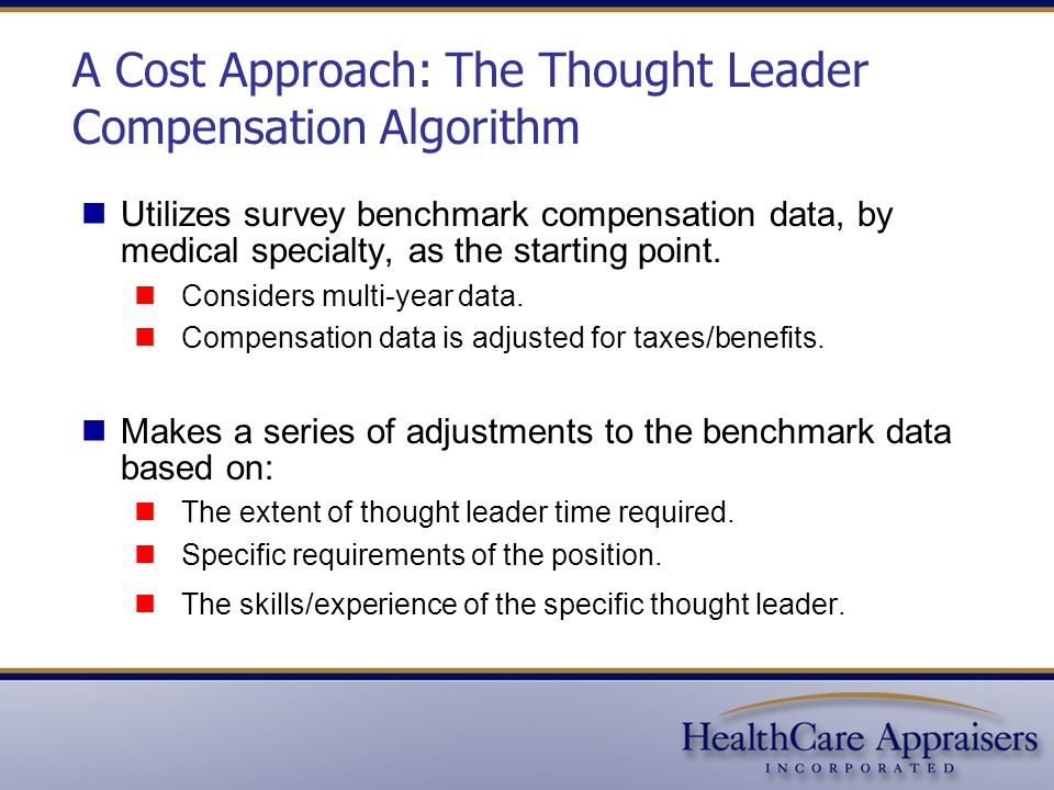 A Cost Approach: The Thought Leader Compensation Algorithm Utilizes survey benchmark compensation data, by medical specialty, as the starting point.