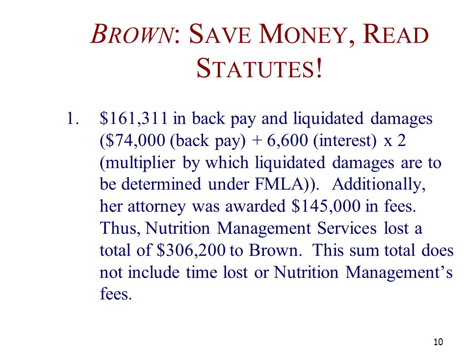 B ROWN : S AVE M ONEY, R EAD S TATUTES ! 1.$161,311 in back pay and liquidated damages ($74,000 (back pay) + 6,600 (interest) x 2 (multiplier by which