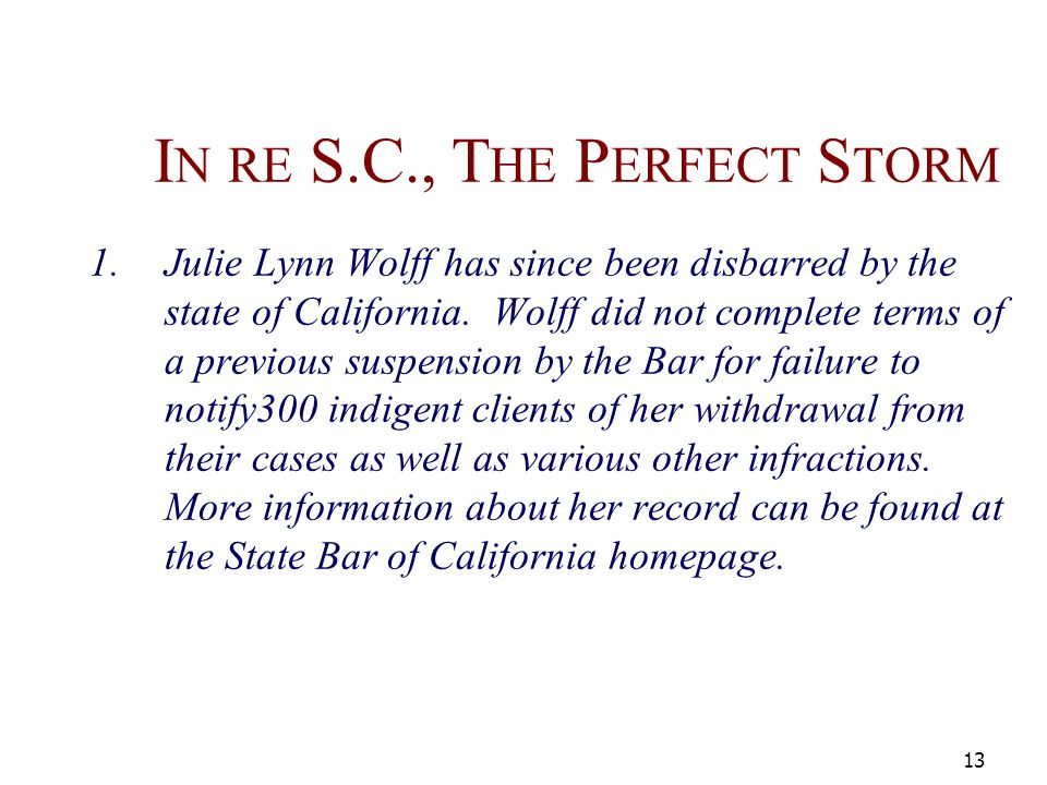 I N RE S.C., T HE P ERFECT S TORM 1.Julie Lynn Wolff has since been disbarred by the state of California. Wolff did not complete terms of a previous s