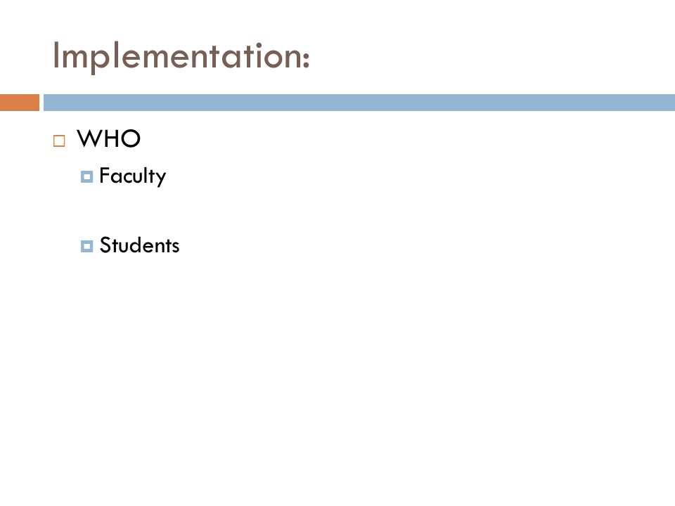 Implementation:  WHO  Faculty  Students