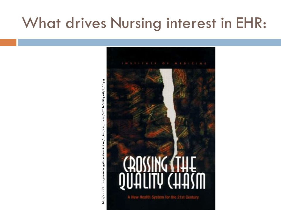 http://www2.massgeneral.org/disparitiessolutions/z_files/iom_crossing%20the%20quality2_65.jpg What drives Nursing interest in EHR: