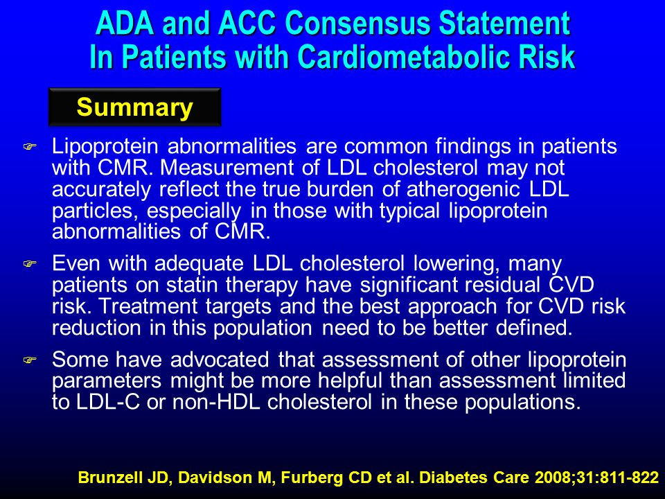 ADA and ACC Consensus Statement In Patients with Cardiometabolic Risk F Lipoprotein abnormalities are common findings in patients with CMR.