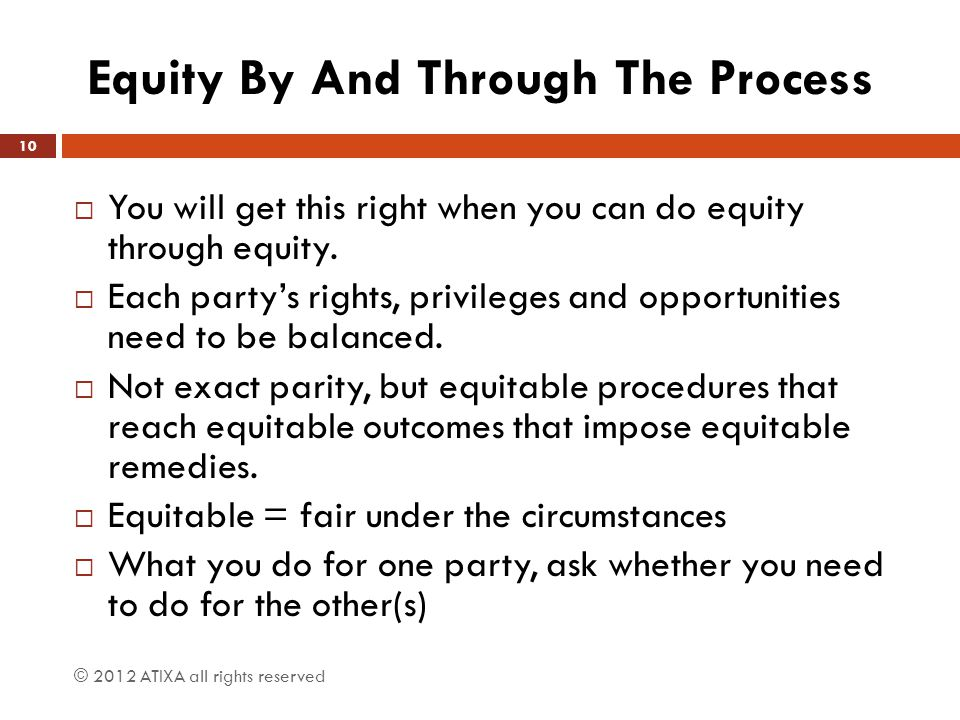 Equity By And Through The Process  You will get this right when you can do equity through equity.  Each party's rights, privileges and opportunities