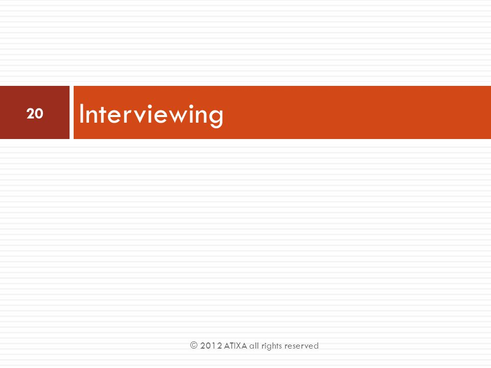 Interviewing 20 © 2012 ATIXA all rights reserved
