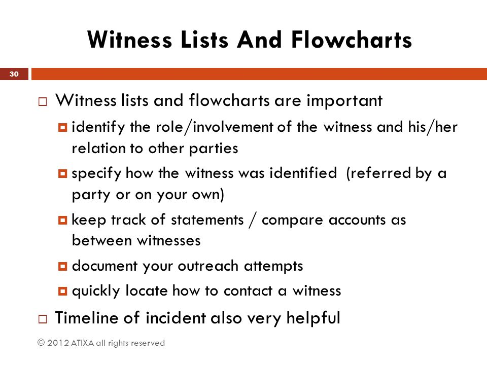 Witness Lists And Flowcharts  Witness lists and flowcharts are important  identify the role/involvement of the witness and his/her relation to other