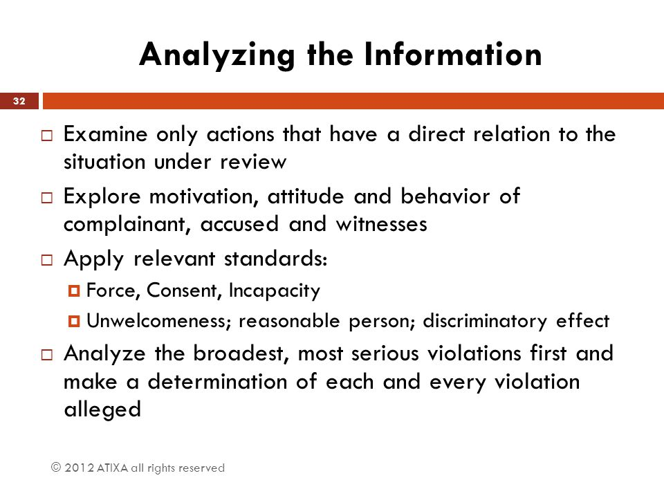 Analyzing the Information  Examine only actions that have a direct relation to the situation under review  Explore motivation, attitude and behavior