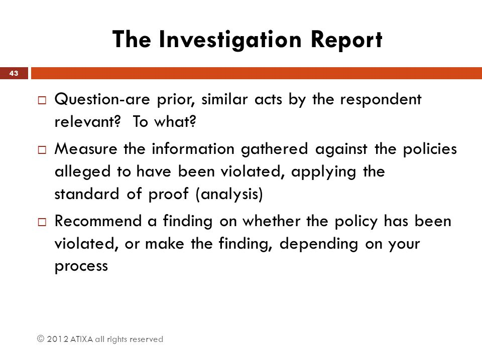 The Investigation Report  Question-are prior, similar acts by the respondent relevant? To what?  Measure the information gathered against the polici